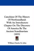 Catechism of the History of Newfoundland: With an Introductory Chapter on the Discovery of America by the Ancient Scandinavians (1855)