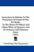 Instructions in Relation to the Preparation of Vessels of War for Battle: To the Duties of Officers and Others When at Quarters, and to Ordnance and O
