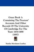 Grace Book 1: Containing the Proctors' Accounts and Other Records of the University of Cambridge for the Years 1454-1488 (1897)