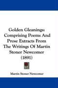 Golden Gleanings: Comprising Poems and Prose Extracts from the Writings of Martin Stoner Newcomer (1891)