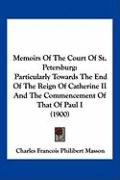 Memoirs of the Court of St. Petersburg: Particularly Towards the End of the Reign of Catherine II and the Commencement of That of Paul I (1900)