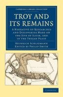 Troy and Its Remains: A Narrative of Researches and Discoveries Made on the Site of Ilium, and in the Trojan Plain