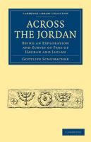 Across the Jordan: Being an Exploration and Survey of Part of Hauran and Jaulan (Cambridge Library Collection - Archaeology)