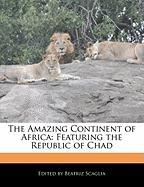 The Amazing Continent of Africa: Featuring the Republic of Chad