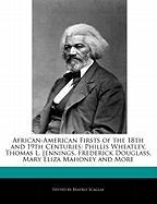 African-American Firsts of the 18th and 19th Centuries: Phillis Wheatley, Thomas L. Jennings, Frederick Douglass, Mary Eliza Mahoney and More