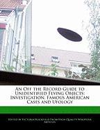An Off the Record Guide to Unidentified Flying Objects: Investigation, Famous American Cases and Ufology