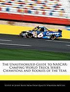 The Unauthorized Guide to NASCAR: Camping World Truck Series Champions and Rookies of the Year