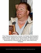 The Unauthorized Guide to Food Network's Iron Chef American Including Mario Batali, Cat Cora, Bobby Flay, Jose Garces, Masaharu Morimoto, Wolfgang Puc