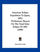 American Eclipse Expedition to Japan, 1887: Preliminary Report on the Total Solar Eclipse of 1887 (1888)