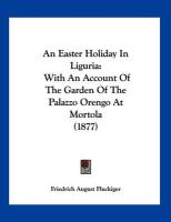 An Easter Holiday in Liguria: With an Account of the Garden of the Palazzo Orengo at Mortola (1877)