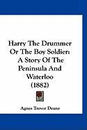 Harry the Drummer or the Boy Soldier: A Story of the Peninsula and Waterloo (1882)