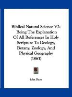 Biblical Natural Science V2: Being the Explanation of All References in Holy Scripture to Geology, Botany, Zoology, and Physical Geography (1863)