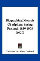 Biographical Memoir of Alpheus Spring Packard, 1839-1905 (1920)