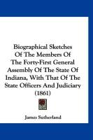 Biographical Sketches of the Members of the Forty-First General Assembly of the State of Indiana, with That of the State Officers and Judiciary (1861)
