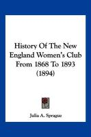 History of the New England Women's Club from 1868 to 1893 (1894)