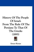 History of the People of Israel: From the Rule of the Persians to That of the Greeks (1895)