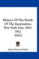 History of the Parish of the Incarnation, New York City, 1852-1912 (1912)