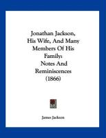 Jonathan Jackson, His Wife, and Many Members of His Family: Notes and Reminiscences (1866)