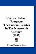 Charles Haddon Spurgeon: The Puritan Preacher in the Nineteenth Century (1892)