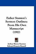 Father Stanton's Sermon Outlines: From His Own Manuscript (1917)