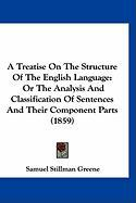 A Treatise on the Structure of the English Language: Or the Analysis and Classification of Sentences and Their Component Parts (1859)
