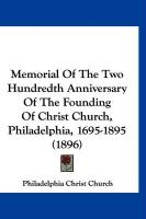 Memorial of the Two Hundredth Anniversary of the Founding of Christ Church, Philadelphia, 1695-1895 (1896)
