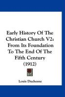 Early History of the Christian Church V2: From Its Foundation to the End of the Fifth Century (1912)