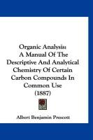Organic Analysis: A Manual of the Descriptive and Analytical Chemistry of Certain Carbon Compounds in Common Use (1887)