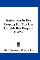 Instruction in Bee Keeping for the Use of Irish Bee Keepers (1905)