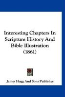 Interesting Chapters in Scripture History and Bible Illustration (1861)