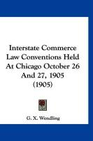 Interstate Commerce Law Conventions Held at Chicago October 26 and 27, 1905 (1905)