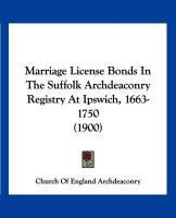 Marriage License Bonds in the Suffolk Archdeaconry Registry at Ipswich, 1663-1750 (1900)