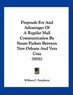 Proposals for and Advantages of a Regular Mail Communication by Steam Packets Between New Orleans and Vera Cruz (1851)