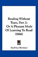 Reading Without Tears, Part 2: Or a Pleasant Mode of Learning to Read (1866)