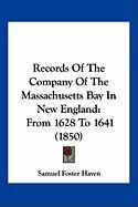 Records of the Company of the Massachusetts Bay in New England: From 1628 to 1641 (1850)