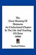 The Great Meaning of Metanoia: An Undeveloped Chapter in the Life and Teaching of Christ (1896)