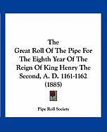The Great Roll of the Pipe for the Eighth Year of the Reign of King Henry the Second, A. D. 1161-1162 (1885)