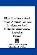 Pleas for Peace and Union Against Political Intolerance and Sectional Animosity: Speeches (1876)