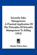 Scientific Sales Management: A Practical Application of the Principles of Scientific Management to Selling (1912)