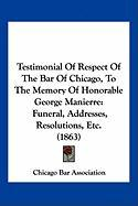 Testimonial of Respect of the Bar of Chicago, to the Memory of Honorable George Manierre: Funeral, Addresses, Resolutions, Etc. (1863)