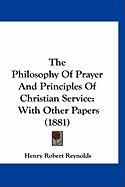 The Philosophy of Prayer and Principles of Christian Service: With Other Papers (1881)
