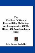 The Problem of Group Responsibility to Society: An Interpretation of the History of American Labor (1922)