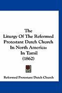 The Liturgy of the Reformed Protestant Dutch Church in North America: In Tamil (1862)