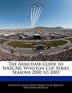 The Armchair Guide to NASCAR: Winston Cup Series Seasons 2000 to 2003