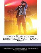 Have a Toast for the Douchebags, Vol. 1: Kanye West