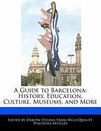 A Guide to Barcelona: History, Education, Culture, Museums, and More
