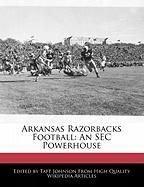 Arkansas Razorbacks Football: An SEC Powerhouse