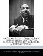 An Off the Record Guide to Black History Biographies Vol. Two, Including Martin Luther King, JR. and Harriet Tubman