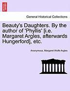Beauty's Daughters. by the Author of 'Phyllis' [I.E. Margaret Argles, Afterwards Hungerford], Etc.
