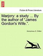 "Marjory: A Study ... by the Author of ""James Gordon's Wife.."""
